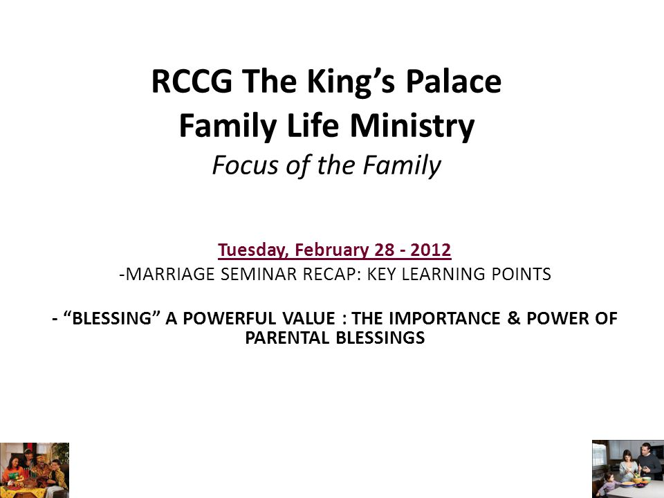 RCCG The King's Palace Family Life Ministry Focus of the Family Tuesday, February 28 - 2012 -MARRIAGE SEMINAR RECAP: KEY LEARNING POINTS - BLESSING A POWERFUL VALUE : THE IMPORTANCE & POWER OF PARENTAL BLESSINGS
