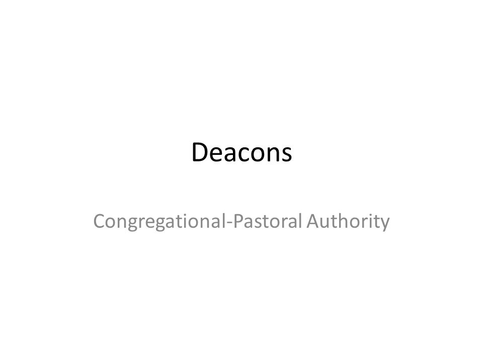 Deacons Congregational-Pastoral Authority
