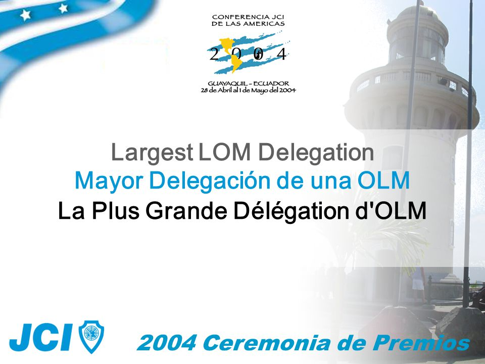 2004 Ceremonia de Premios Mayor Delegación de una OLM Largest LOM Delegation La Plus Grande Délégation d OLM