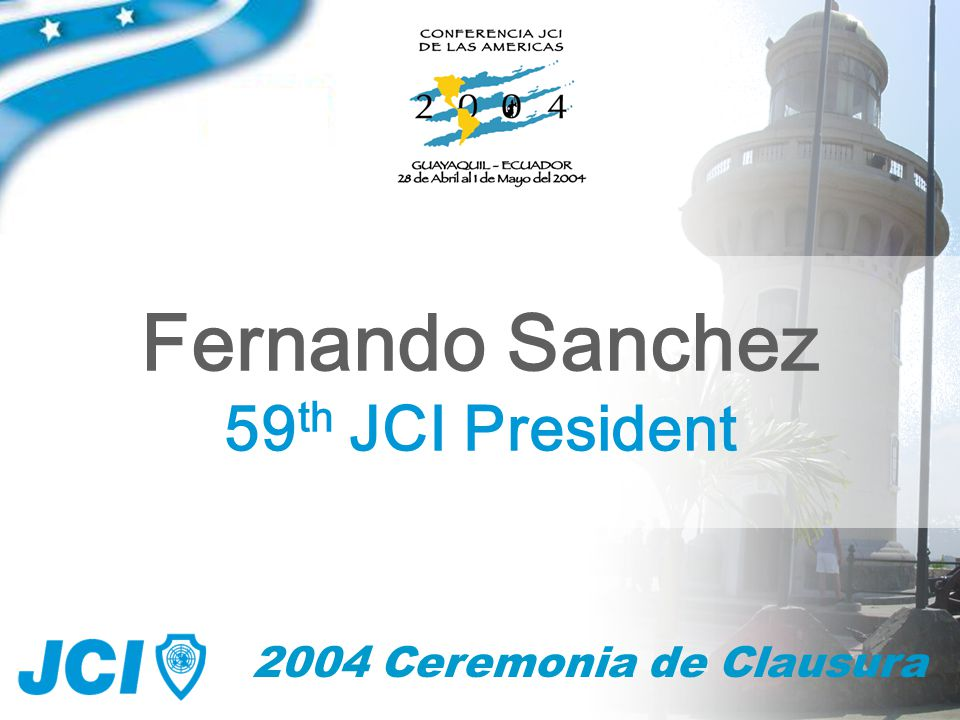 59 2004 Ceremonia de Clausura Fernando Sanchez 59 th JCI President