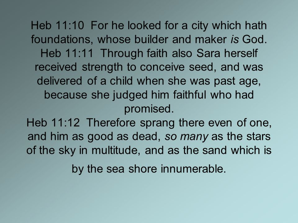 Heb 11:10 For he looked for a city which hath foundations, whose builder and maker is God.