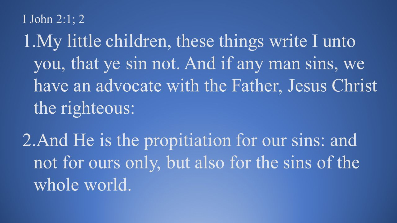 I John 2:1; 2 1.My little children, these things write I unto you, that ye sin not.