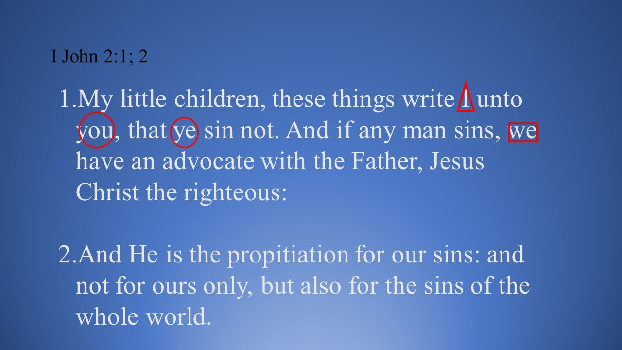 I John 2:1; 2 1.My little children, these thins write I unto you, that ye sin not.