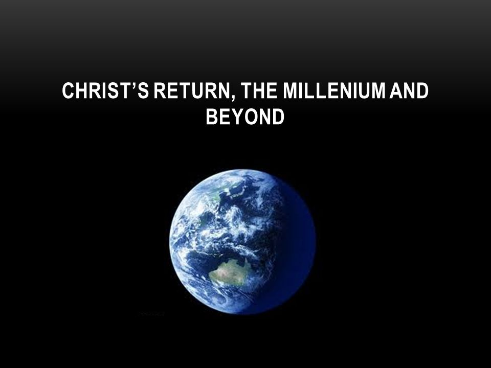 CHRIST'S RETURN, THE MILLENIUM AND BEYOND