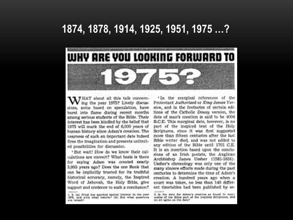 1874, 1878, 1914, 1925, 1951, 1975 …
