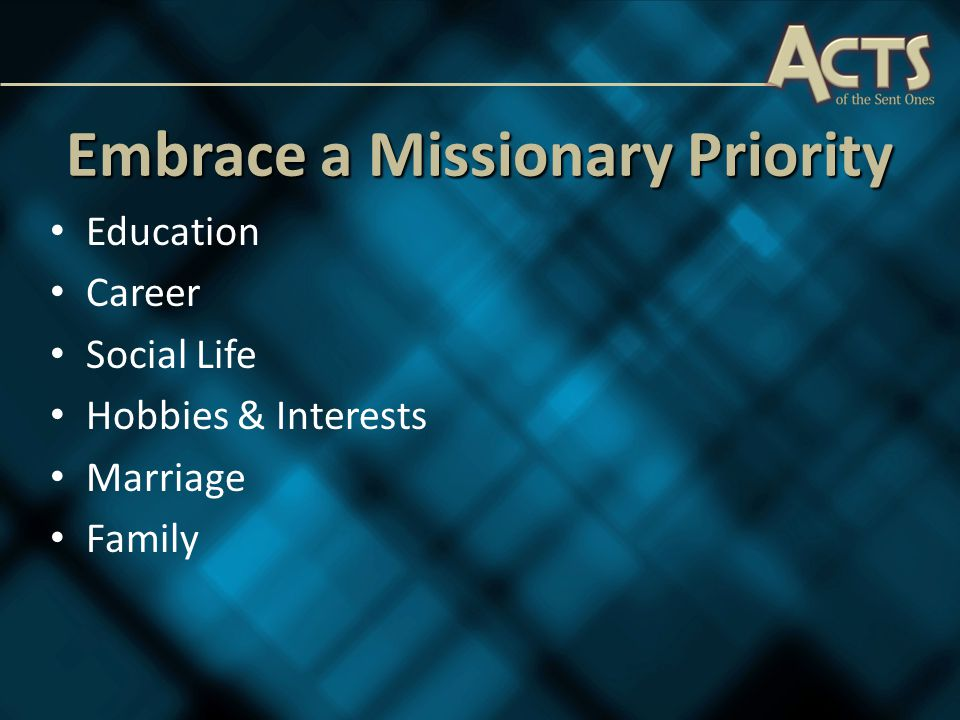 Embrace a Missionary Priority Education Career Social Life Hobbies & Interests Marriage Family