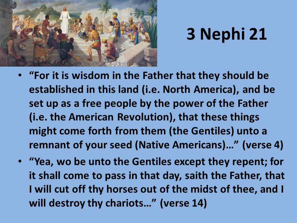 3 Nephi 21 For it is wisdom in the Father that they should be established in this land (i.e.