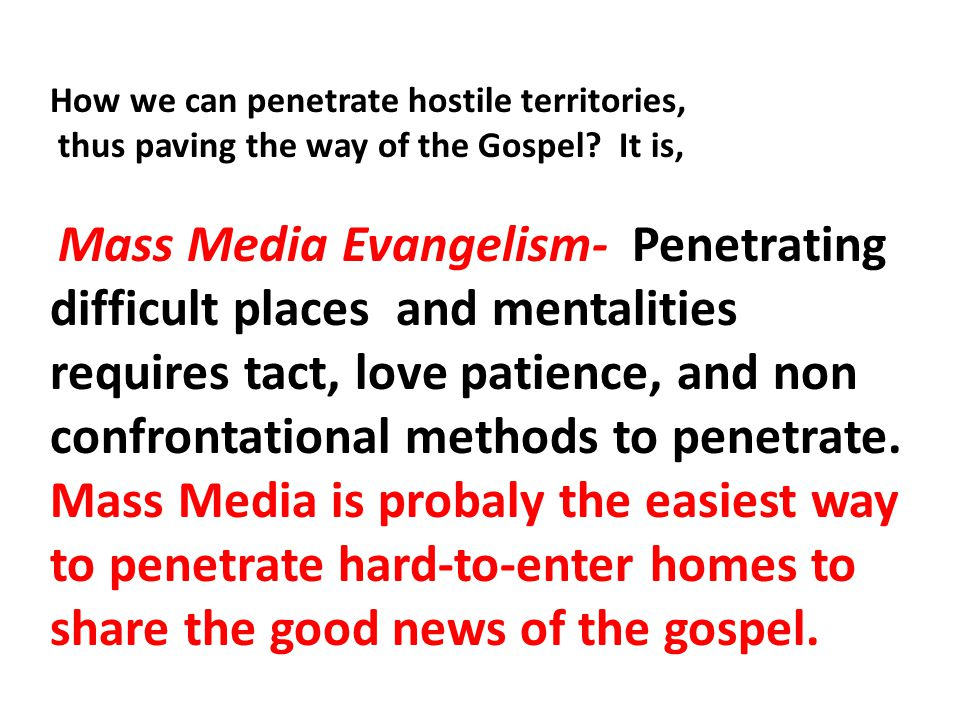 How we can penetrate hostile territories, thus paving the way of the Gospel.