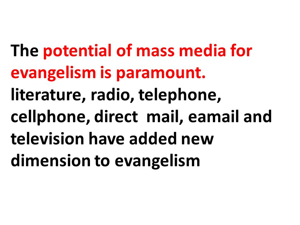 The potential of mass media for evangelism is paramount.