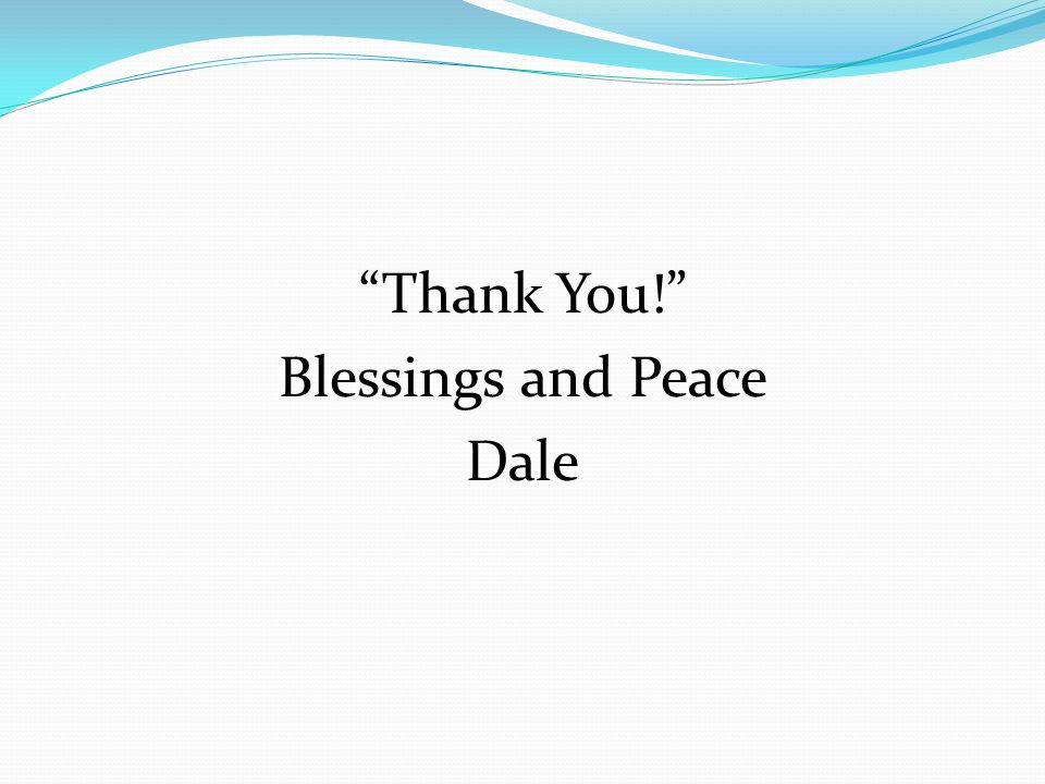 """""""Thank You!"""" Blessings and Peace Dale"""