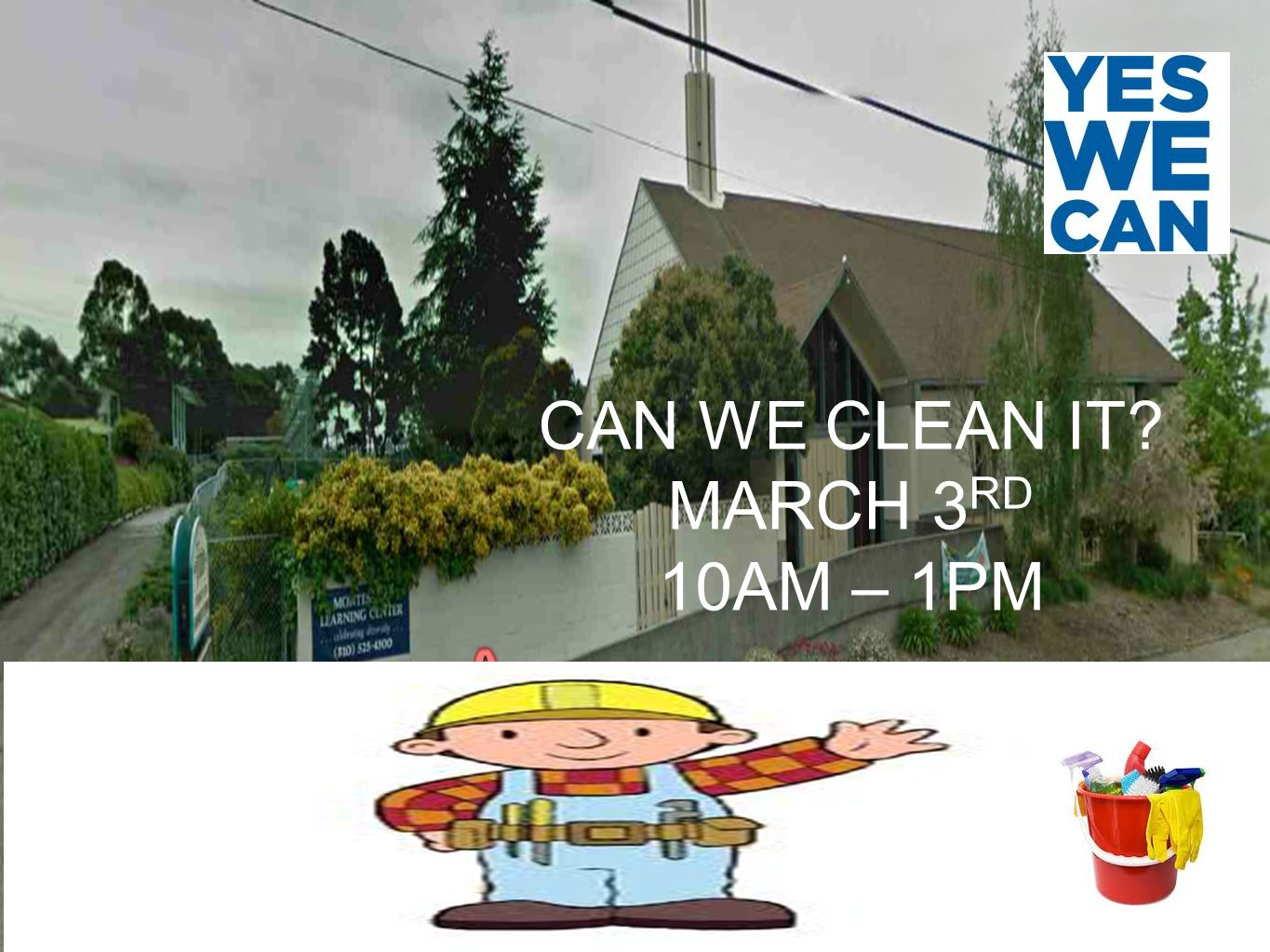 CAN WE CLEAN IT? MARCH 3 RD 10AM – 1PM