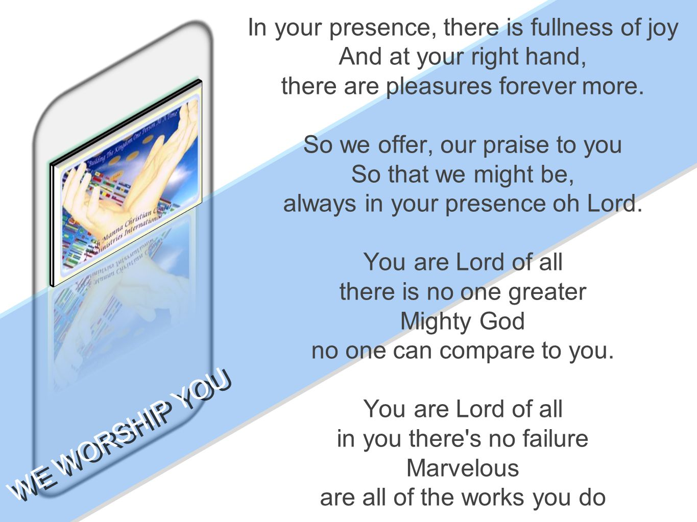 In your presence, there is fullness of joy And at your right hand, there are pleasures forever more. So we offer, our praise to you So that we might b