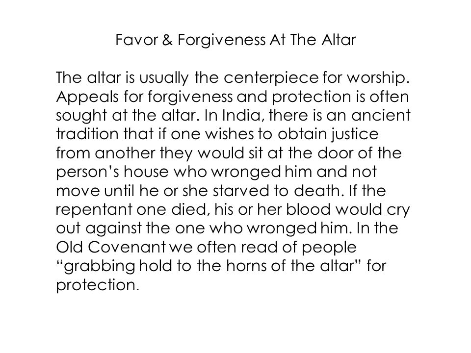 Favor & Forgiveness At The Altar The altar is usually the centerpiece for worship.