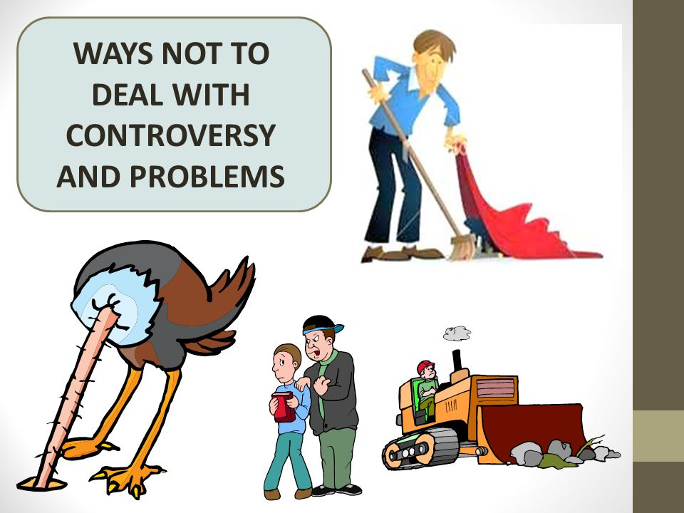 WAYS NOT TO DEAL WITH CONTROVERSY AND PROBLEMS