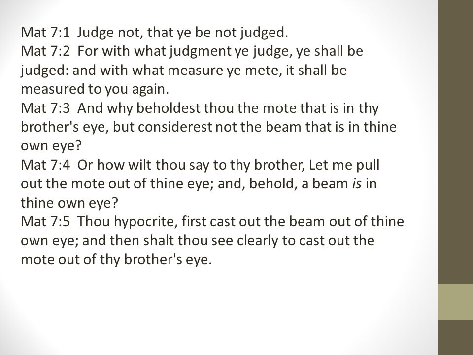 Mat 7:1 Judge not, that ye be not judged.