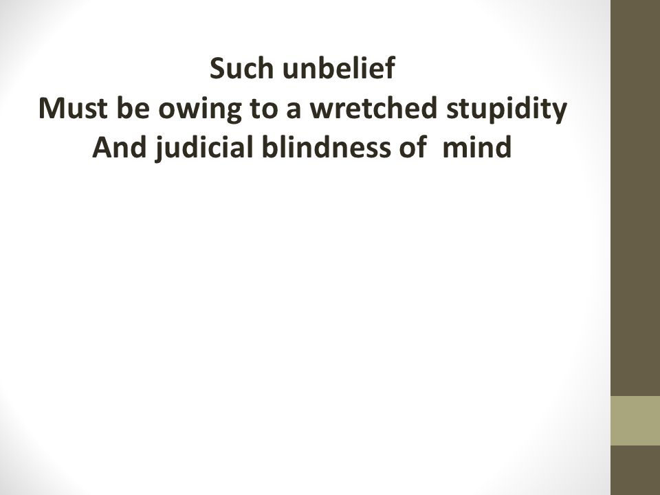 Such unbelief Must be owing to a wretched stupidity And judicial blindness of mind