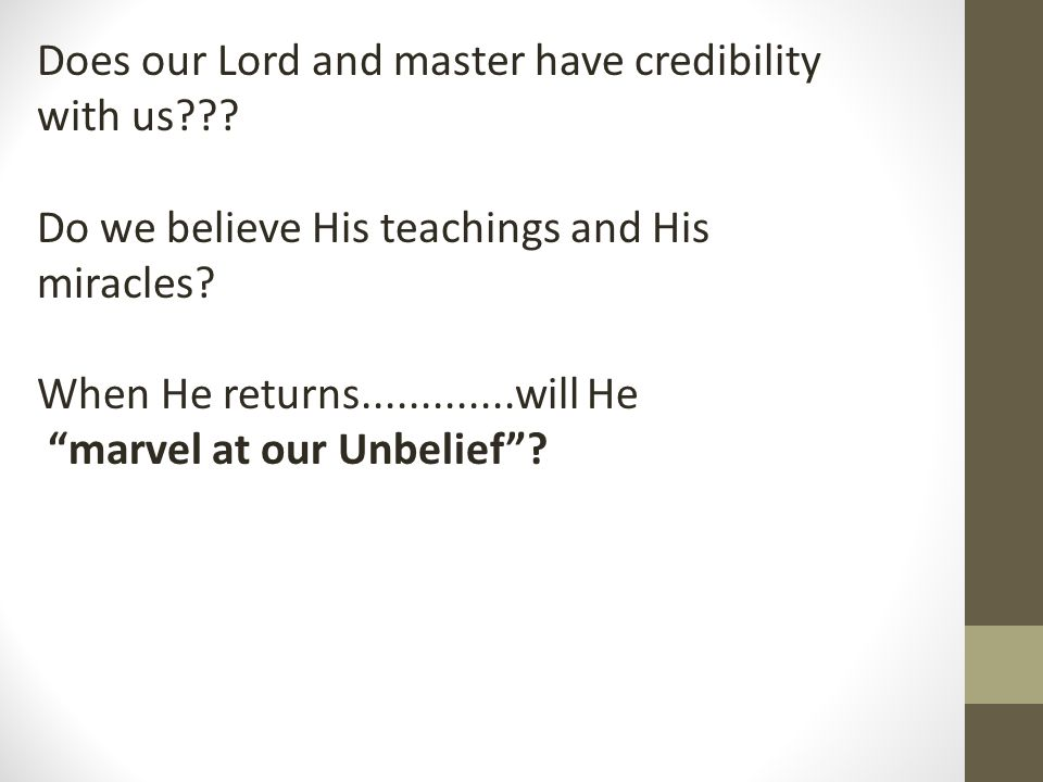 Does our Lord and master have credibility with us??.