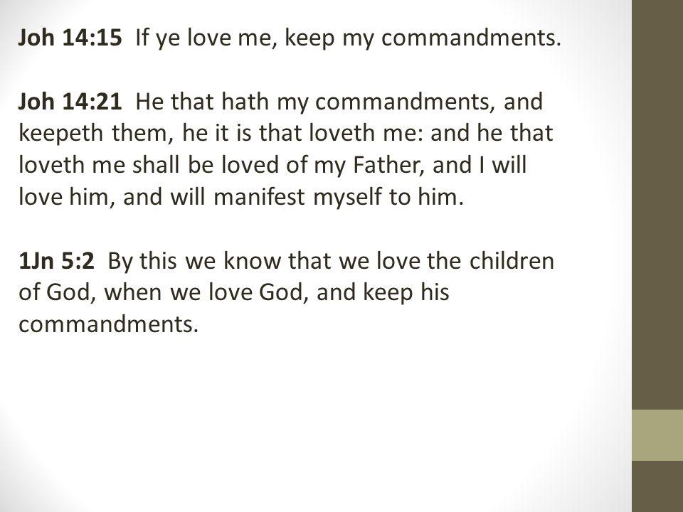 Joh 14:15 If ye love me, keep my commandments.