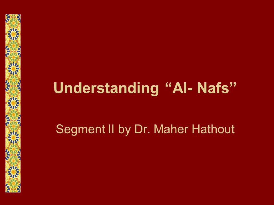 Understanding Al- Nafs Segment II by Dr. Maher Hathout