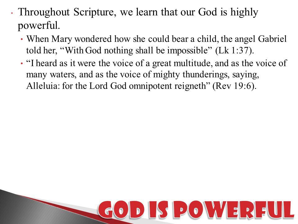 Throughout Scripture, we learn that our God is highly powerful.