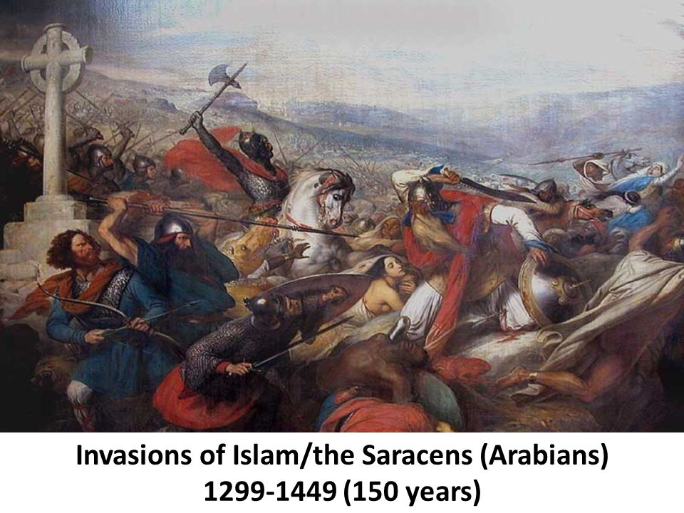 Invasions of Islam/the Saracens (Arabians) 1299-1449 (150 years)