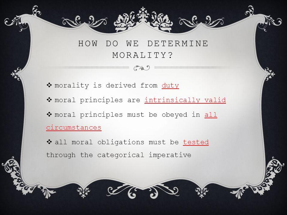 HOW DO WE DETERMINE MORALITY.