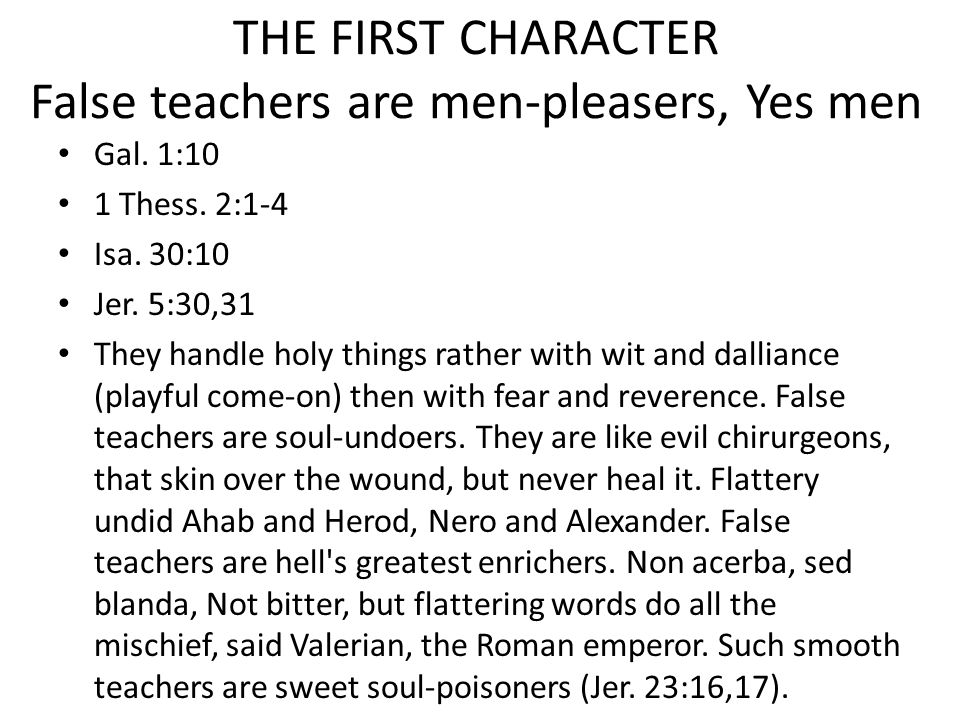 THE FIRST CHARACTER False teachers are men-pleasers, Yes men Gal.