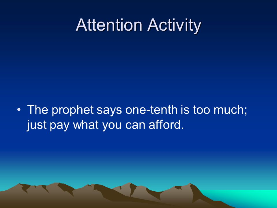 Attention Activity The prophet says pay a full tithing.