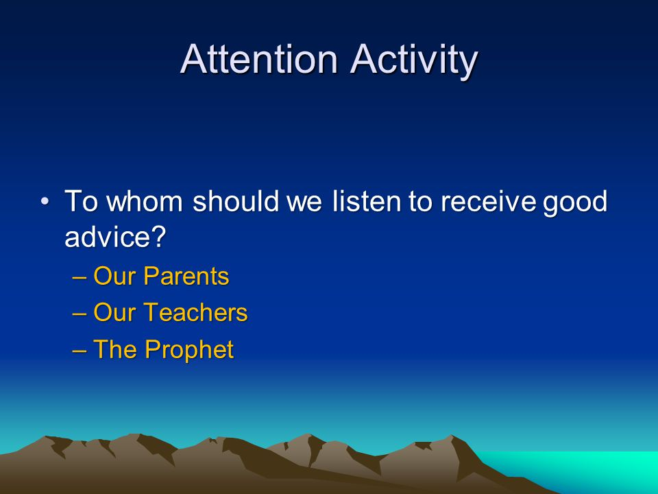 Attention Activity To whom should we listen to receive good advice To whom should we listen to receive good advice