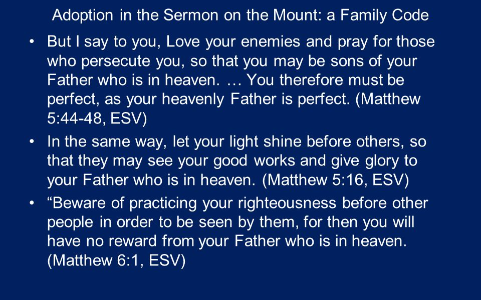 Adoption in the Sermon on the Mount: a Family Code But I say to you, Love your enemies and pray for those who persecute you, so that you may be sons of your Father who is in heaven.