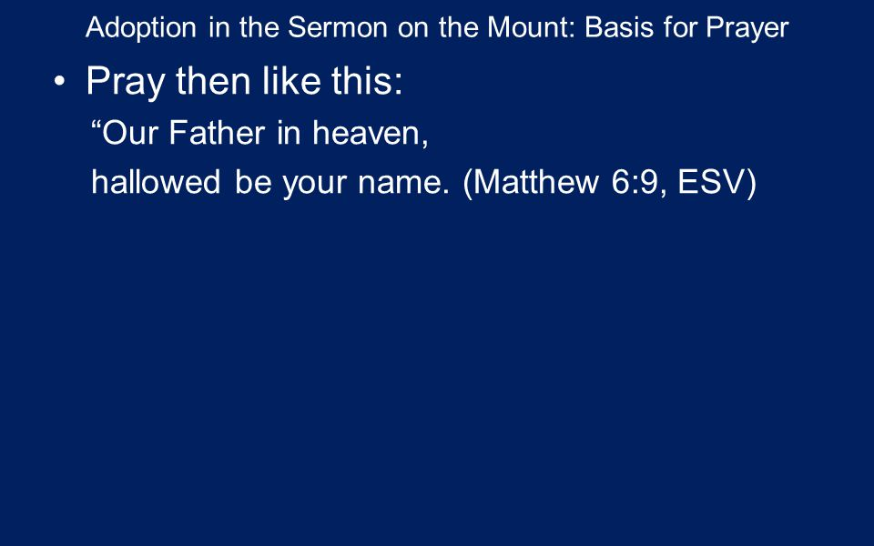Adoption in the Sermon on the Mount: Basis for Prayer Pray then like this: Our Father in heaven, hallowed be your name.