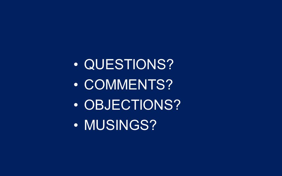 QUESTIONS COMMENTS OBJECTIONS MUSINGS