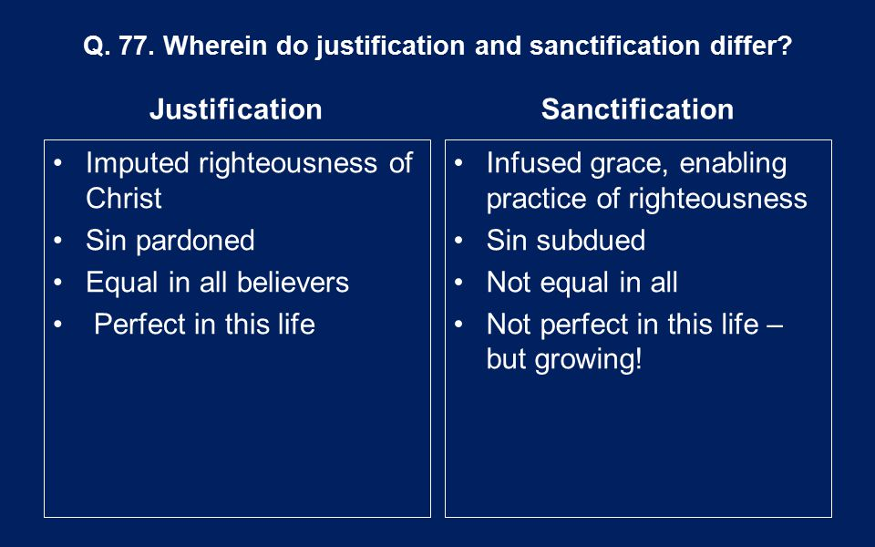 Q. 77. Wherein do justification and sanctification differ.