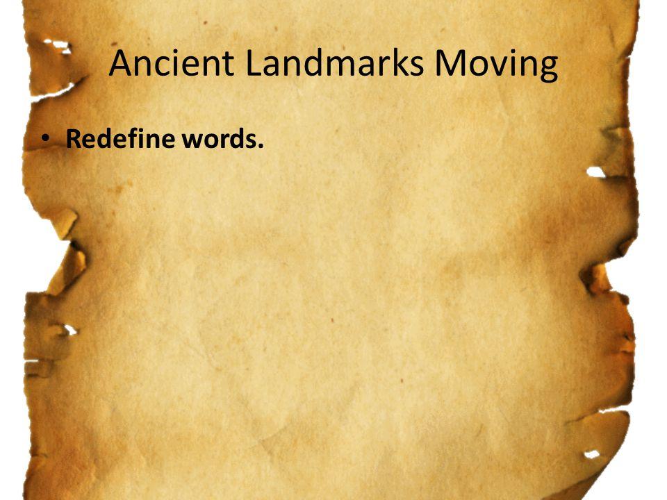 Ancient Landmarks Moving Redefine words.