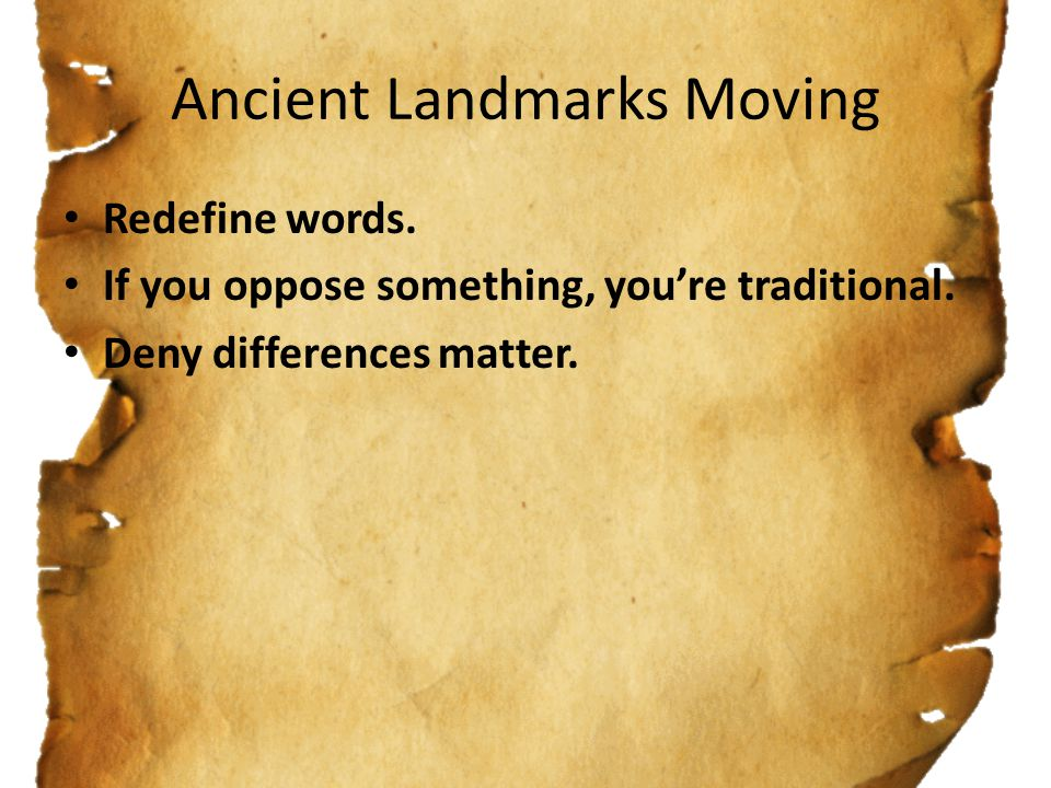 Ancient Landmarks Moving Redefine words. If you oppose something, you're traditional.