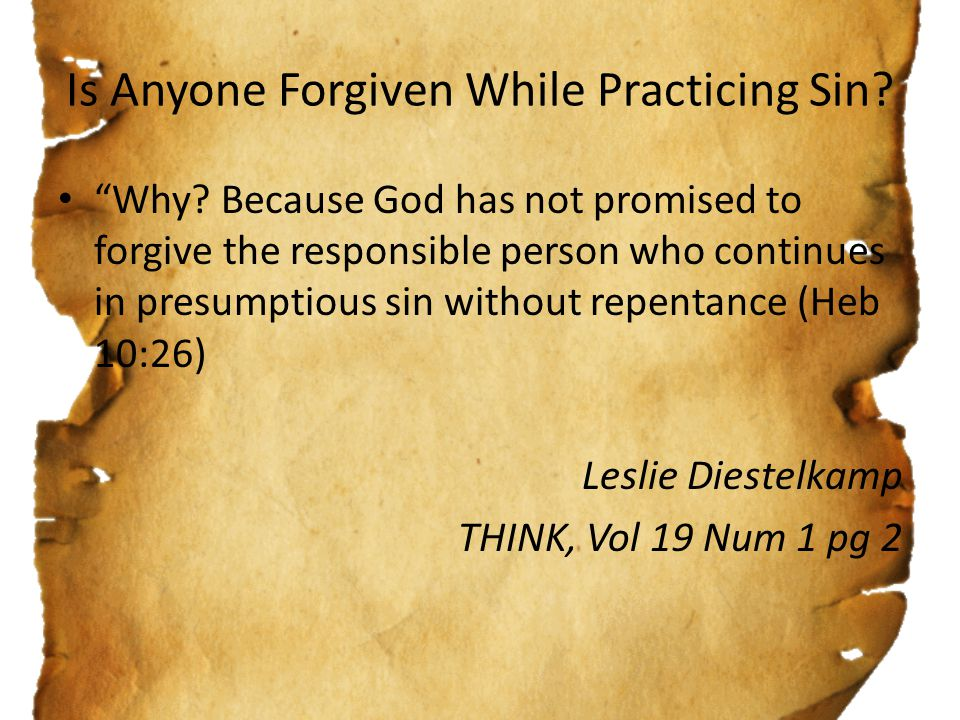 Is Anyone Forgiven While Practicing Sin. Why.