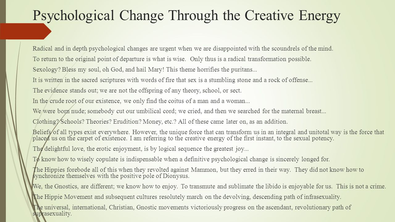 Psychological Change Through the Creative Energy Radical and in depth psychological changes are urgent when we are disappointed with the scoundrels of