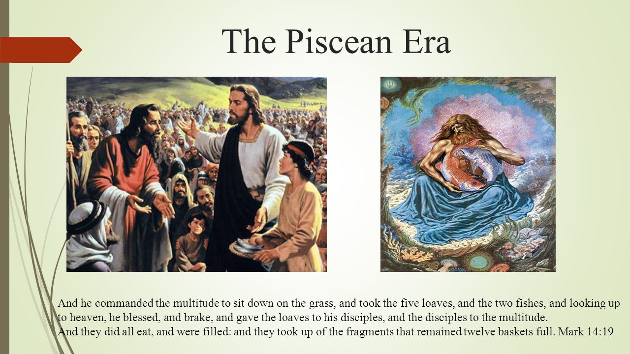 The Piscean Era And he commanded the multitude to sit down on the grass, and took the five loaves, and the two fishes, and looking up to heaven, he bl