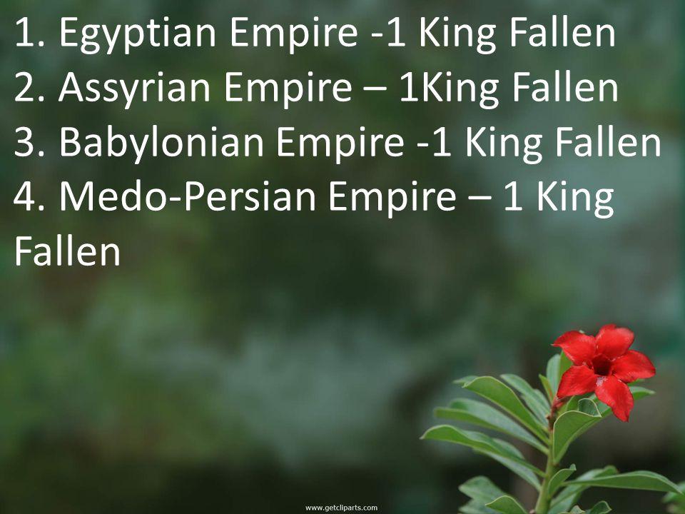1. Egyptian Empire -1 King Fallen 2. Assyrian Empire – 1King Fallen 3.