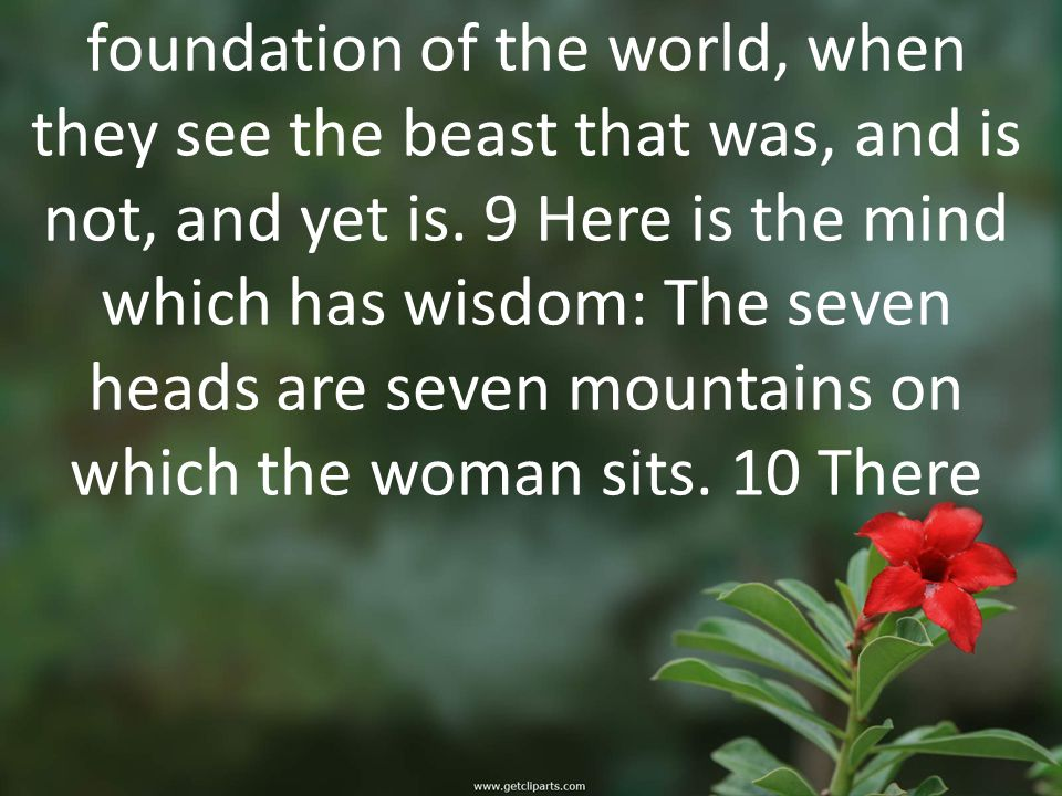 foundation of the world, when they see the beast that was, and is not, and yet is.