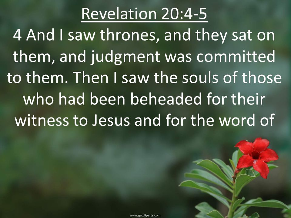 Revelation 20:4-5 4 And I saw thrones, and they sat on them, and judgment was committed to them.
