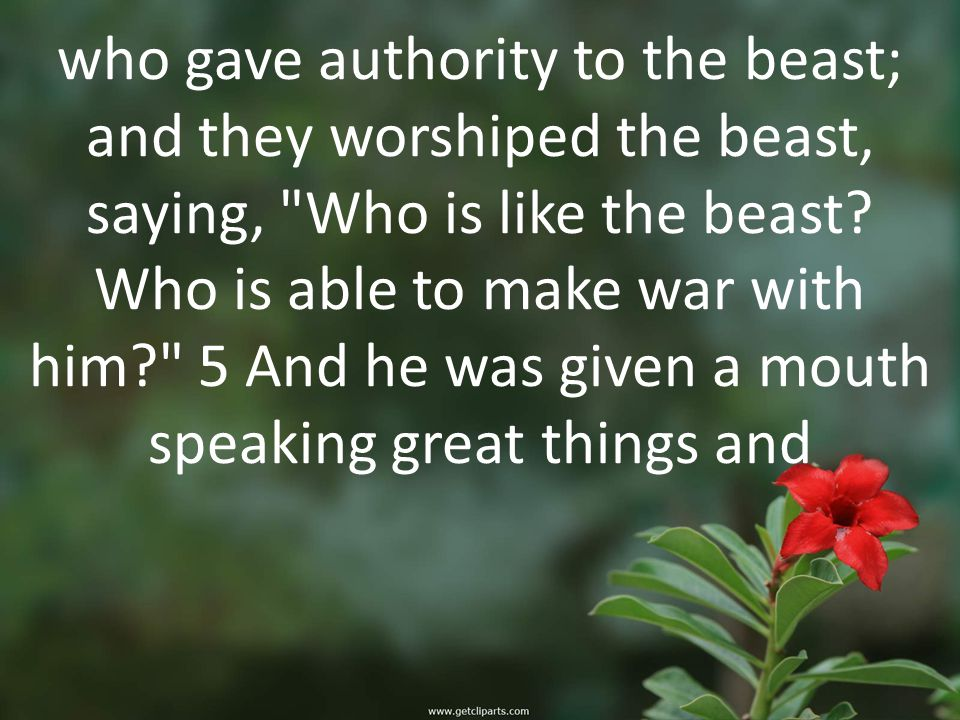 who gave authority to the beast; and they worshiped the beast, saying, Who is like the beast.