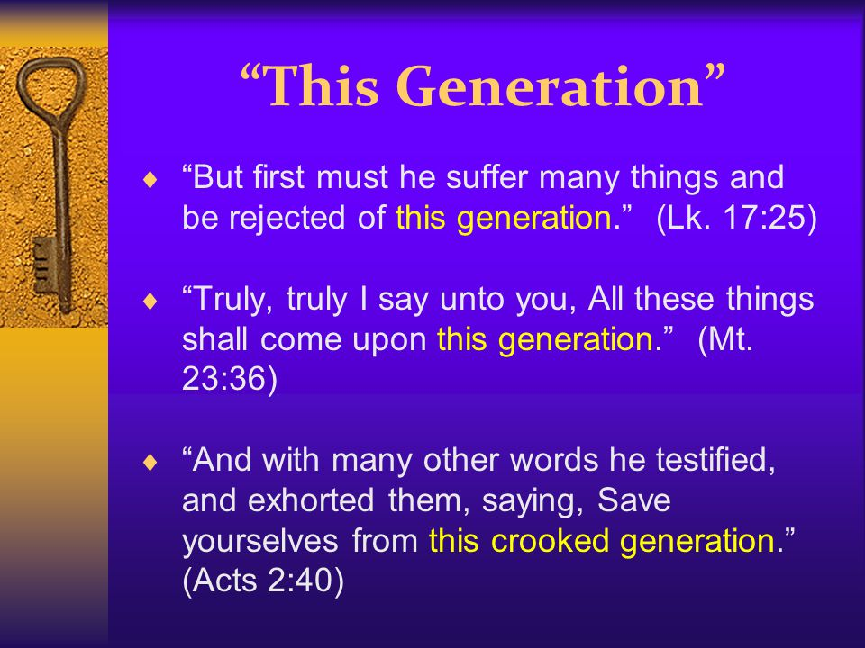  But first must he suffer many things and be rejected of this generation. (Lk.
