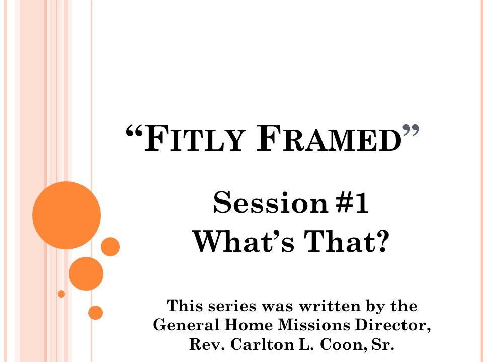 F ITLY F RAMED Session #1 What's That.
