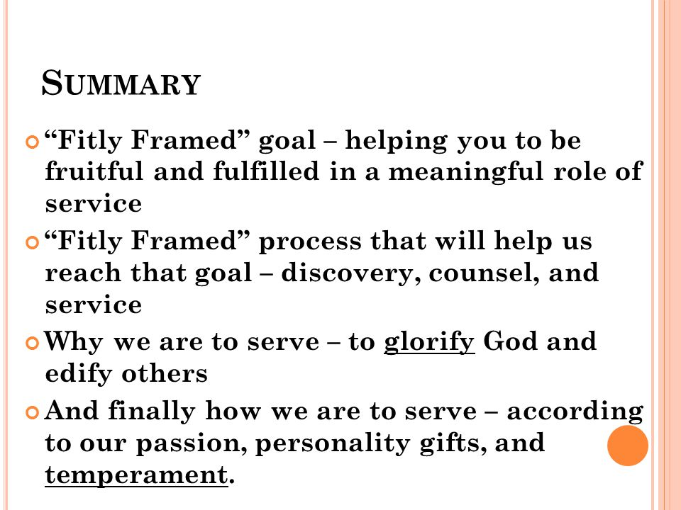 """S UMMARY """"Fitly Framed"""" goal – helping you to be fruitful and fulfilled in a meaningful role of service """"Fitly Framed"""" process that will help us reach"""