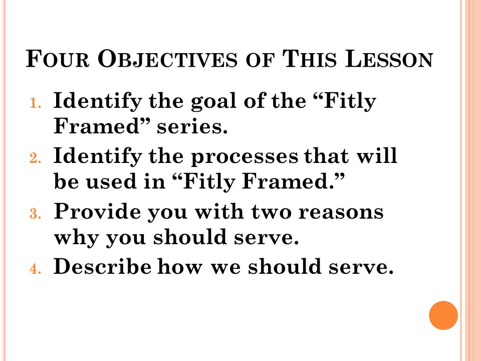F OUR O BJECTIVES OF T HIS L ESSON 1. Identify the goal of the Fitly Framed series.
