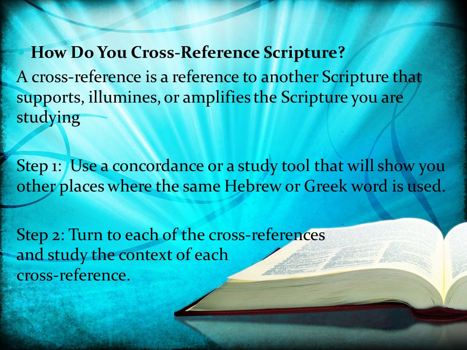 How Do You Cross-Reference Scripture? A cross-reference is a reference to another Scripture that supports, illumines, or amplifies the Scripture you a