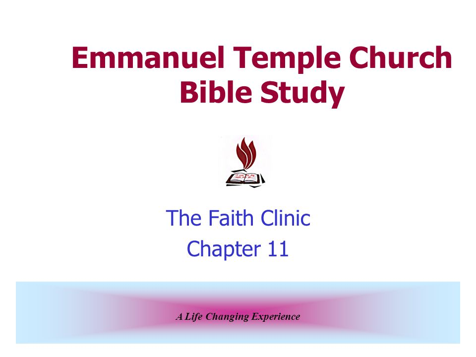 A Life Changing Experience Emmanuel Temple Church Bible Study The Faith Clinic Chapter 11