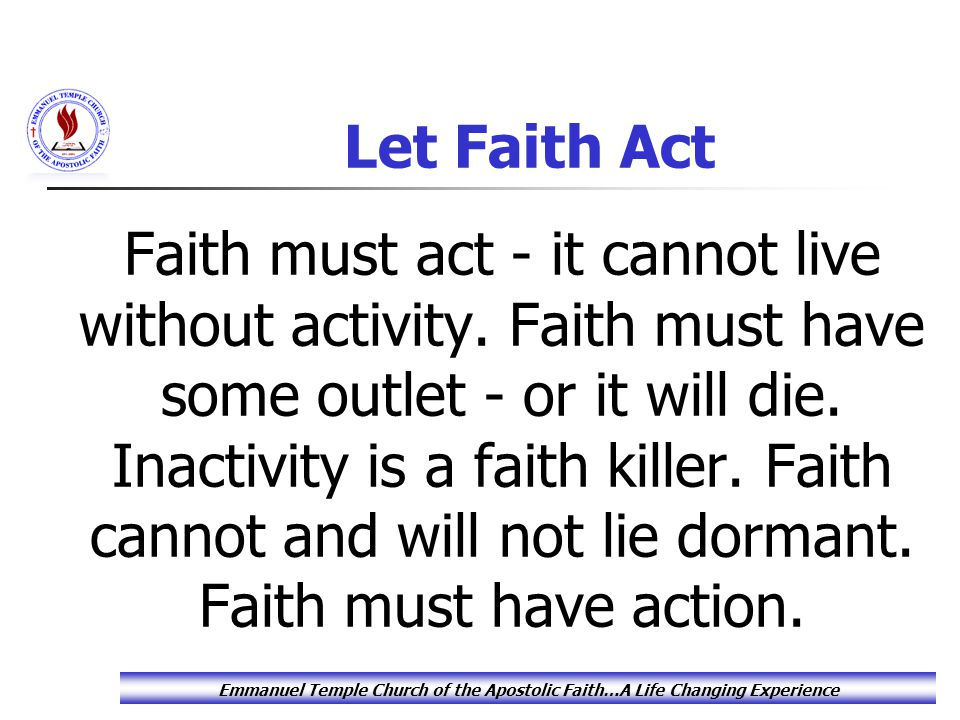 Let Faith Act Faith must act - it cannot live without activity.