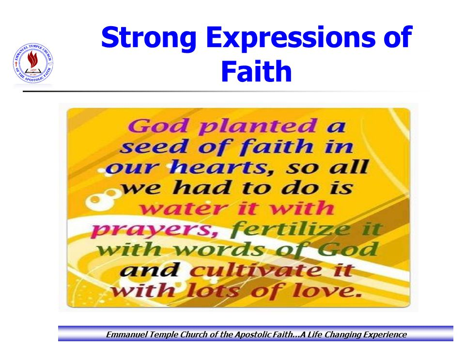 Strong Expressions of Faith Emmanuel Temple Church of the Apostolic Faith…A Life Changing Experience